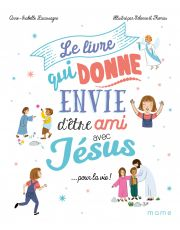 Le livre qui donne envie d'être ami avec Jésus... pour la vie