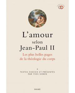 L'amour selon Jean-Paul II. Les plus belles pages de la théologie du corps