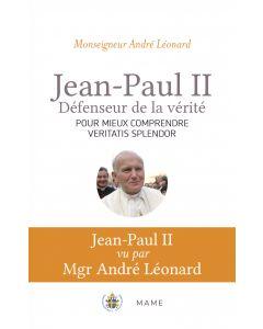 Jean-Paul II, défenseur de la vérité. Comprendre Veritatis Splendor